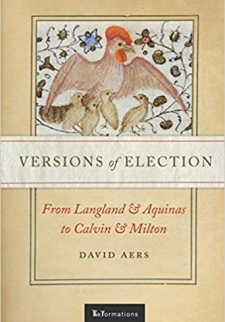 Versions of Election: From Langland and Aquinas to Calvin and Milton