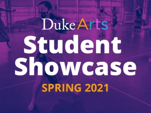 Duke Arts Showcase slide for Spring 2021